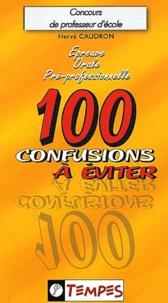 Hervé Caudron - Epreuve orale préprofessionnelle - 100 confusions à éviter.