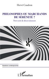 Hervé Caudron - Philosophes ou marchands de sérénité ? - Petit traité de désenvoûtement.