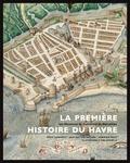 Hervé Chabannes et Jean-Baptiste Gastinne - La première histoire du Havre - Les Mémoires de Guillaume de Marceilles.
