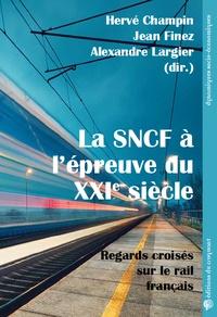 Hervé Champin et Jean Finez - La SNCF à l'épreuve du XXIe siècle - Regards croisés sur le rail français.