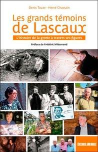 Hervé Chassain et Denis Tauxe - Les grands témoins de Lascaux - L'histoire de la grotte à travers ses figures.