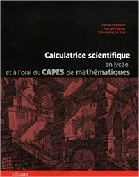 Hervé Chastand et Pascal Philippe - Calculatrice scientifique en lycée et à l'oral du CAPES de mathématiques - Des exemples d'utilisation pédagogique raisonnée.