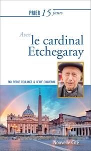 Herve Chiaverini et Pierre Coulange - Prier 15 jours avec le cardinal etchegaray.