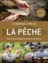 Hervé Chopin et Patrick Mauguin - Le nouveau livre de la pêche - Toutes les techniques de base en eau douce.