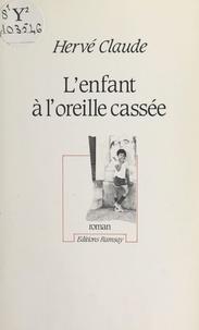 Hervé Claude - L'enfant à l'oreille cassée - Roman.
