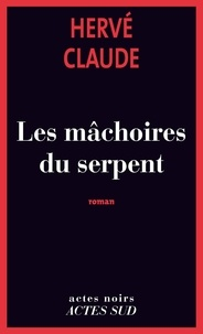 Hervé Claude - Les mâchoires du serpent.