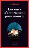 Hervé Claude - Les ours s'embrassent pour mourir.