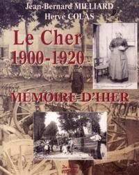 Hervé Colas et Jean-Bernard Milliard - Le Cher 1900-1920.