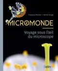 Hervé Conge et François Michel - Micromonde - Voyage sous l'oeil du microscope.