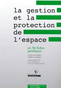 Hervé Coquillart et Viviane Lévy-Bruhl - La gestion et la protection de l'espace en 36 fiches juridiques.