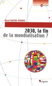 Hervé Coutau-Bégarie - 2030, la fin de la mondialisation ?.
