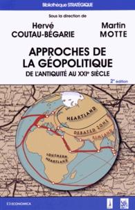 Hervé Coutau-Bégarie et Martin Motte - Approches de la géopolitique - De l'Antiquité au XXIe siècle.