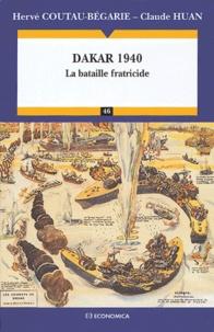 Hervé Coutau-Bégarie et Claude Huan - Dakar 1940 - La bataille fratricide.