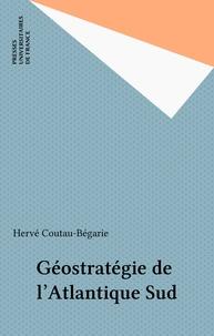 Hervé Coutau-Bégarie - Géostratégie de l'Atlantique Sud.