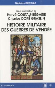 Hervé Coutau-Bégarie et Charles Doré Graslin - Histoire militaire des guerres de Vendée.