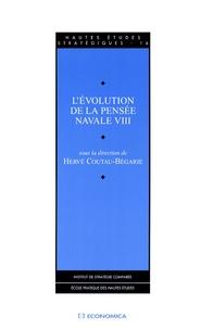 Hervé Coutau-Bégarie - L'évolution de la pensée navale - Tome 8.