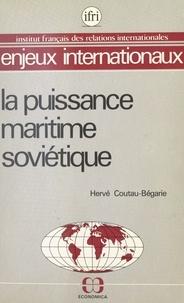 Hervé Coutau-Bégarie - La puissance maritime soviétique.