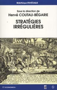 Hervé Coutau-Bégarie et  Collectif - Stratégie irrégulières.