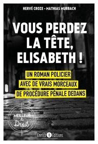 Hervé Croze et Mathias Murbach - Vous perdez la tête, Elisabeth !.