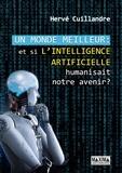 Hervé Cuillandre - Un monde meilleur : et si l'intelligence artificielle humanisait notre avenir ?.