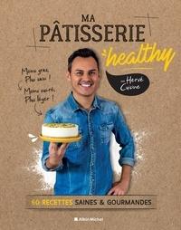Hervé Cuisine - Ma pâtisserie healthy - 60 recettes gourmandes et saines et gourmandes.