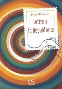 Hervé Dalmais - Lettre à la République.
