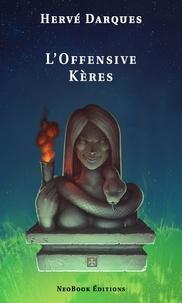 Hervé Darques - L'Offensive Kères.