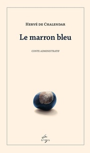 Hervé de Chalendar - Le marron bleu.