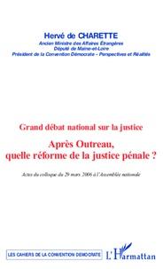 Hervé de Charette - Après Outreau, quelle réforme de la justice pénale ? - Grand débat national sur la justice.