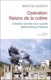 Hervé de Charette - Les raisins de la colère - L'histoire secrète d'un succès diplomatique français.