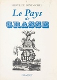 Hervé de Fontmichel et Georges Vindry - Le pays de Grasse.