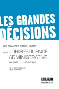 Hervé de Gaudemar et David Mongoin - Les grandes conclusions de la jurisprudence administrative - Tome 1, 1831-1940.