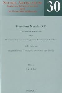 Hervé de Nédellec - De quattuor materiis sive Determinationes contra magistrum Henricum de Gandavo - Volume 1, De formis.