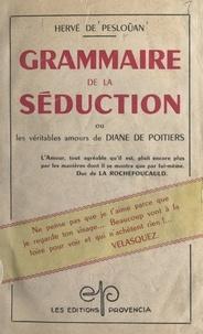 Hervé de Peslouan - Grammaire de la séduction - Ou Les véritables amours de Diane de Poitiers.