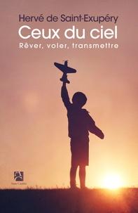 Téléchargements de livres ipod Ceux du ciel  - Rêver, voler, transmettre (Litterature Francaise) par Hervé de Saint-Exupéry FB2 PDF MOBI 9782843379383
