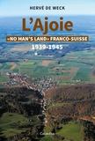 """Hervé De Weck - L'Ajoie - """"No man's land"""" franco-suisse 1939-1945."""