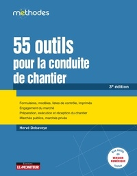 Hervé Debaveye - 55 outils pour la conduite de chantier - Formulaires, modèles, listes de contrôle, imprimés - Engagement du marché - Préparation, exécution.