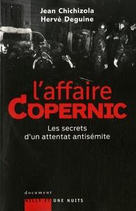 Hervé Deguine et Jean Chichizola - L'Affaire Copernic - Les secrets d'un attentat antisémite.