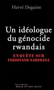 Hervé Deguine - Un idéologue du génocide rwandais - Enquête sur Ferdinand Nahimana.