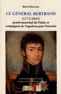 Hervé Deguines - Le général Bertrand - Grand-maréchal du palais et compagnon de Napoléon pour l'éternité.