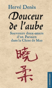 Hervé Denès - Douceur de l'aube - Souvenirs doux-amers d'un Parisien dans la Chine de Mao.
