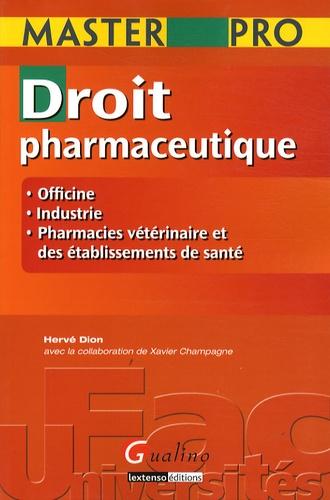 Hervé Dion et Xavier Champagne - Droit pharmaceutique - Officine, industrie, pharmacies vétérinaire et des établissements de santé.