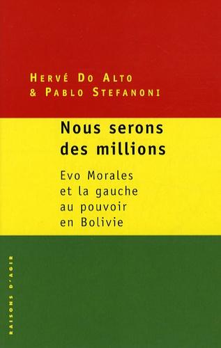 Hervé Do Alto et Pablo Stefanoni - Nous serons des millions - Evo Morales et la gauche au pouvoir en Bolivie.