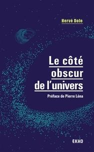 Hervé Dole - Le côté obscur de l'univers - Préface de Pierre Léna.