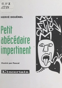 Hervé Douënel et Grégoire Forbin - Petit abécédaire impertinent.