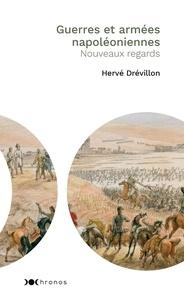 Hervé Drévillon et Bertrand Fonck - Guerres et armées napoléoniennes - Nouveaux regards.