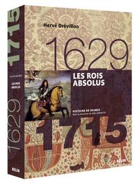 Hervé Drévillon - Les rois absolus (1629-1715).