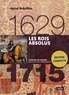 Hervé Drévillon - Les rois absolus 1629-1715.