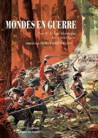 Hervé Drévillon - Mondes en guerre - Tome 2, L'Age classique. XVe-XIXe siècle.