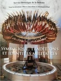 Hervé Drévillon et Edouard Ebel - Symbolique, traditions et identités militaires.